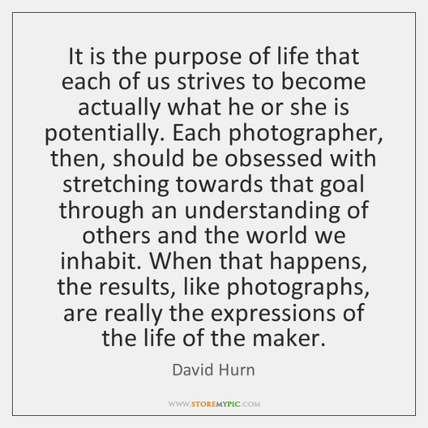 It is the purpose of life that each of us strives to ...