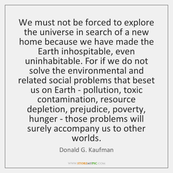We must not be forced to explore the universe in search of ...