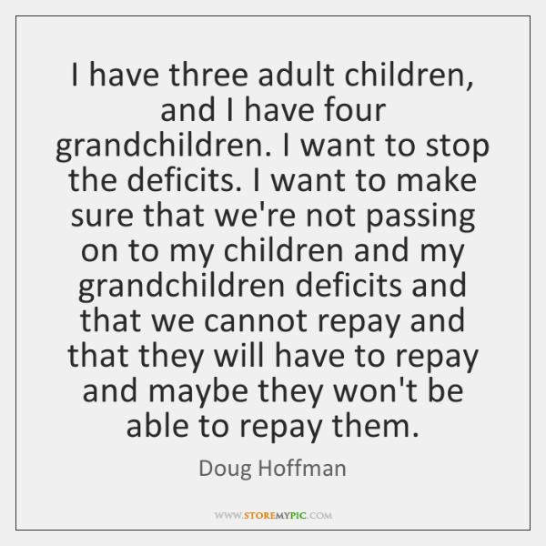 I have three adult children, and I have four grandchildren. I want ...