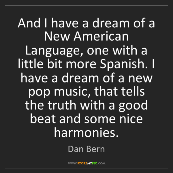 Dan Bern: And I have a dream of a New American Language, one with...