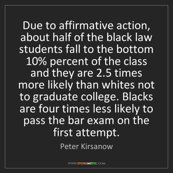 Peter Kirsanow: Due to affirmative action, about half of the black law...