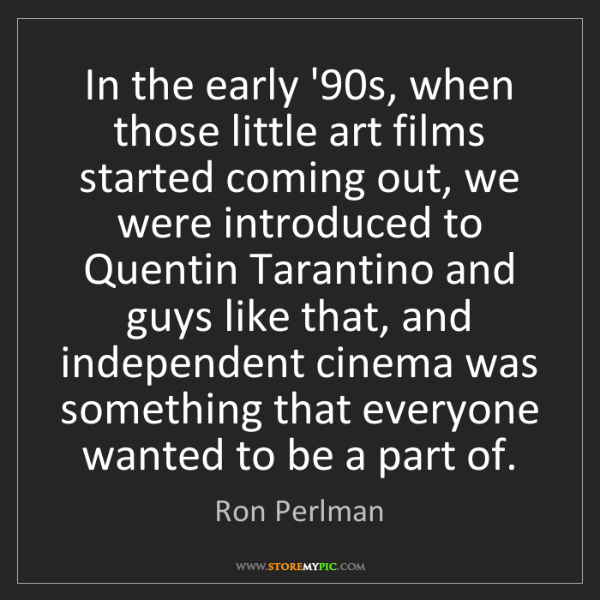 Ron Perlman: In the early '90s, when those little art films started...