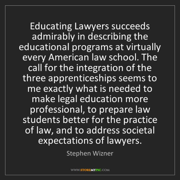 Stephen Wizner: Educating Lawyers succeeds admirably in describing the...