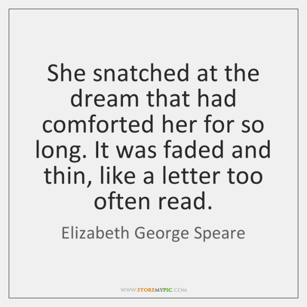 She snatched at the dream that had comforted her for so long. ...