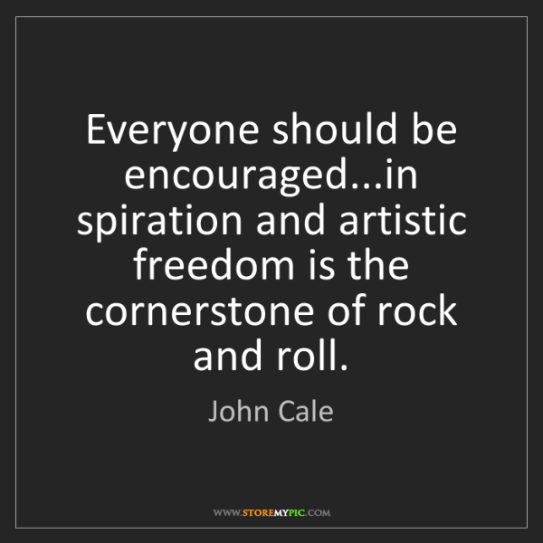 John Cale: Everyone should be encouraged...in spiration and artistic...
