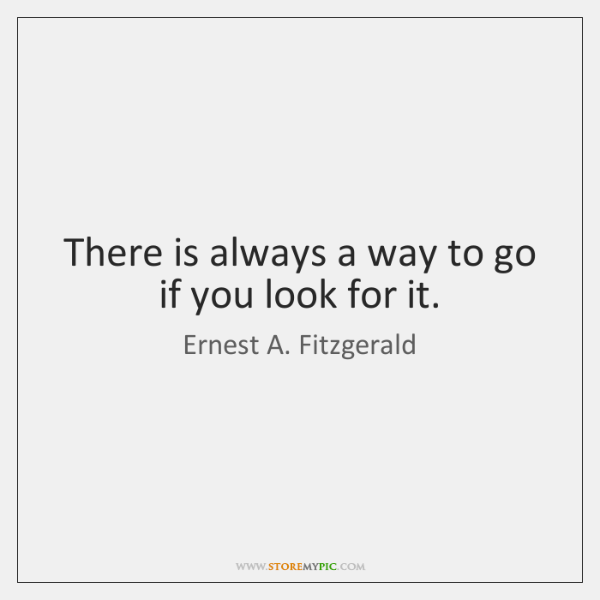 There is always a way to go if you look for it.