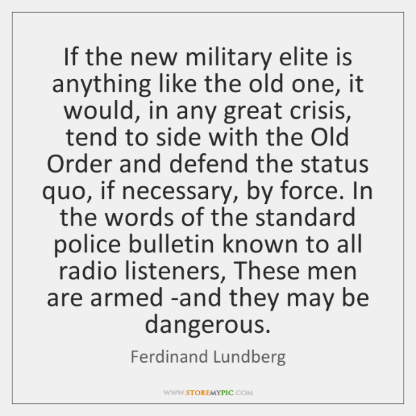 If the new military elite is anything like the old one, it ...