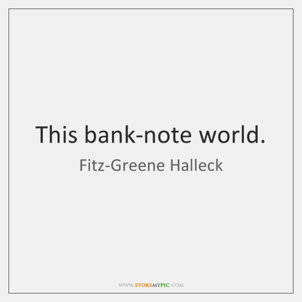This bank-note world.