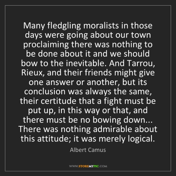 Albert Camus: Many fledgling moralists in those days were going about...