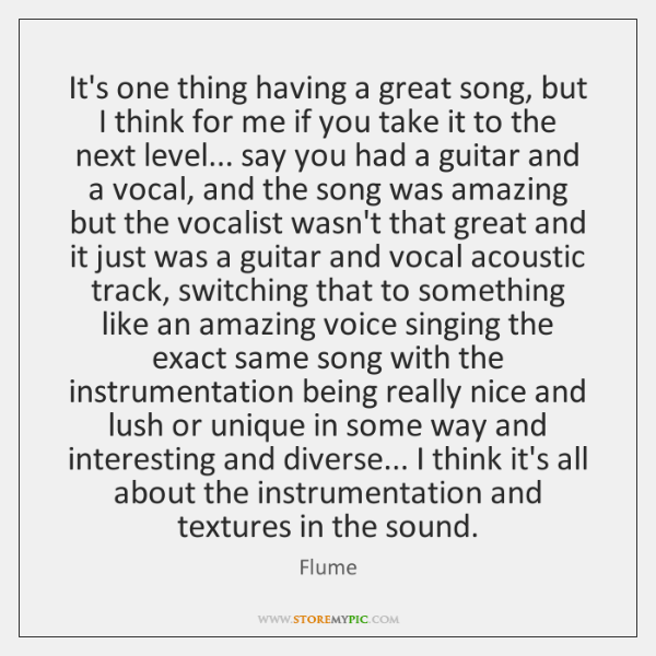 It's one thing having a great song, but I think for me ...