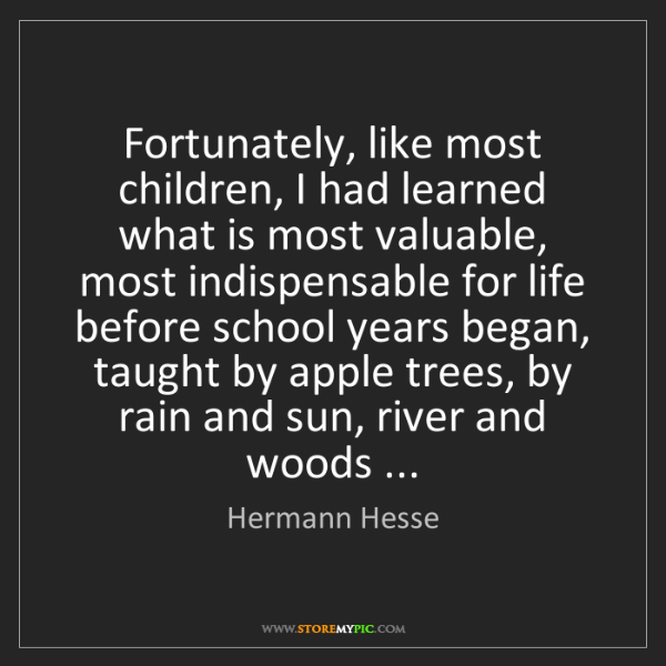 Hermann Hesse: Fortunately, like most children, I had learned what is...
