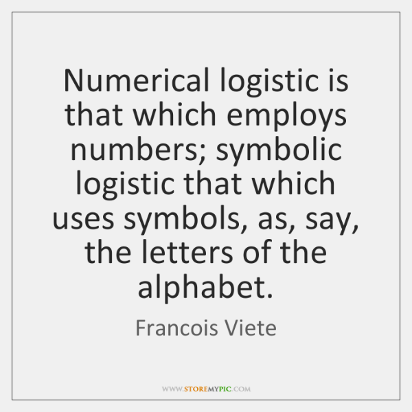 Numerical logistic is that which employs numbers; symbolic logistic that which uses ...