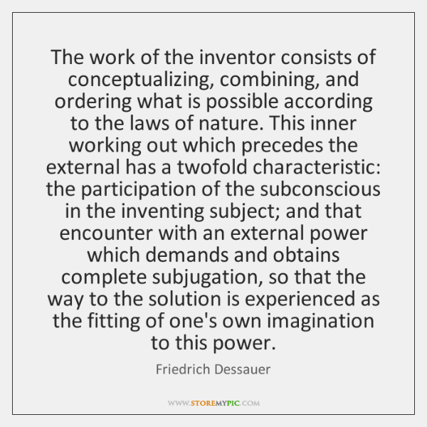 The work of the inventor consists of conceptualizing, combining, and ordering what ...