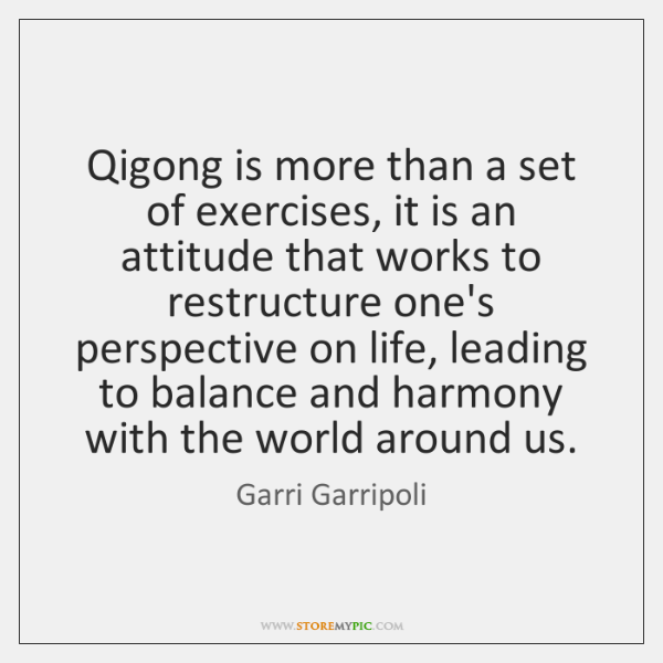 Qigong is more than a set of exercises, it is an attitude