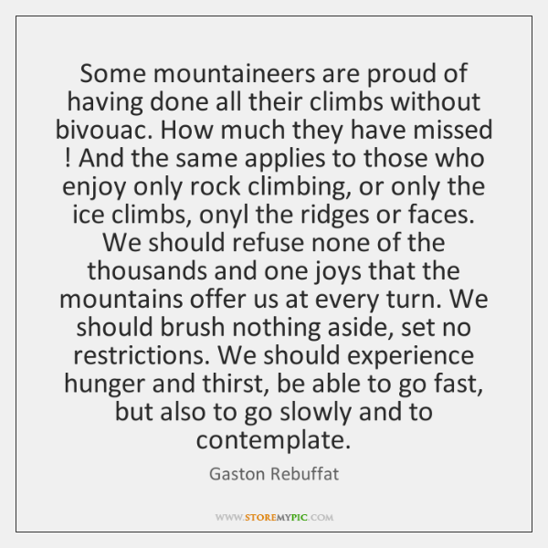 Some mountaineers are proud of having done all their climbs without bivouac. ...