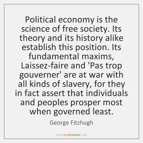 Political economy is the science of free society. Its theory and its ...