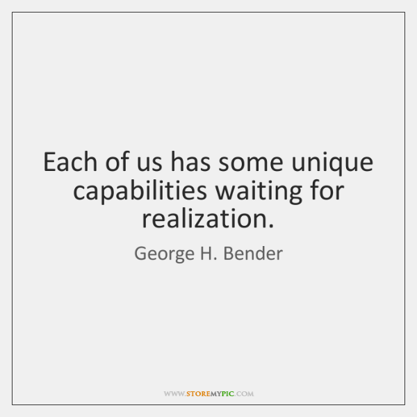 Each of us has some unique capabilities waiting for realization.