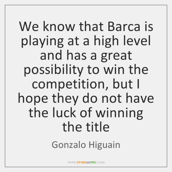 We know that Barca is playing at a high level and has ...