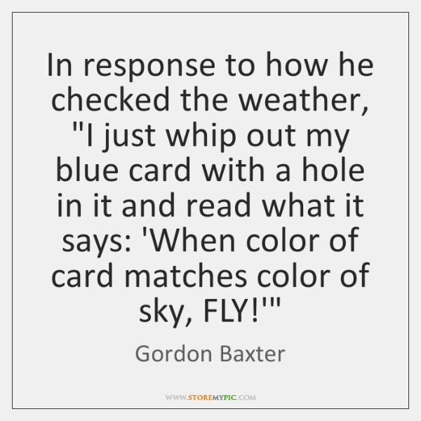 In response to how he checked the weather,