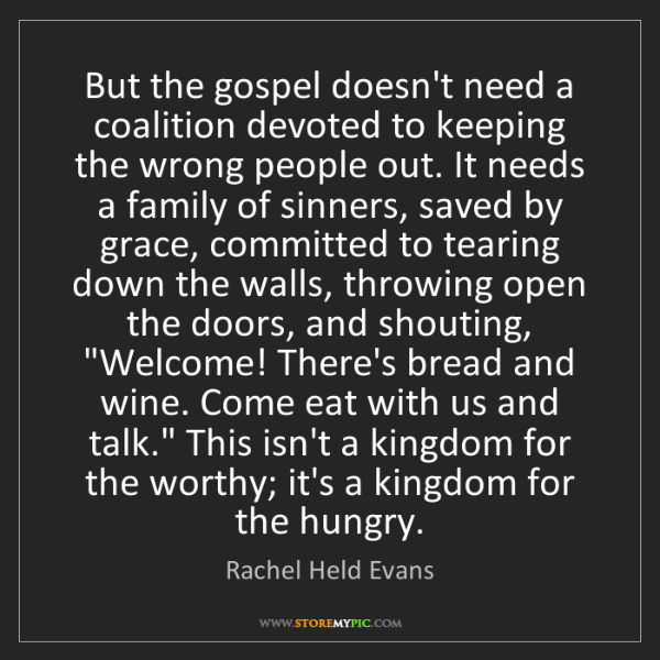 Rachel Held Evans: But the gospel doesn't need a coalition devoted to keeping...