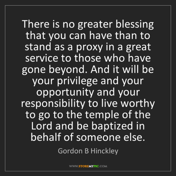 Gordon B Hinckley: There is no greater blessing that you can have than to...