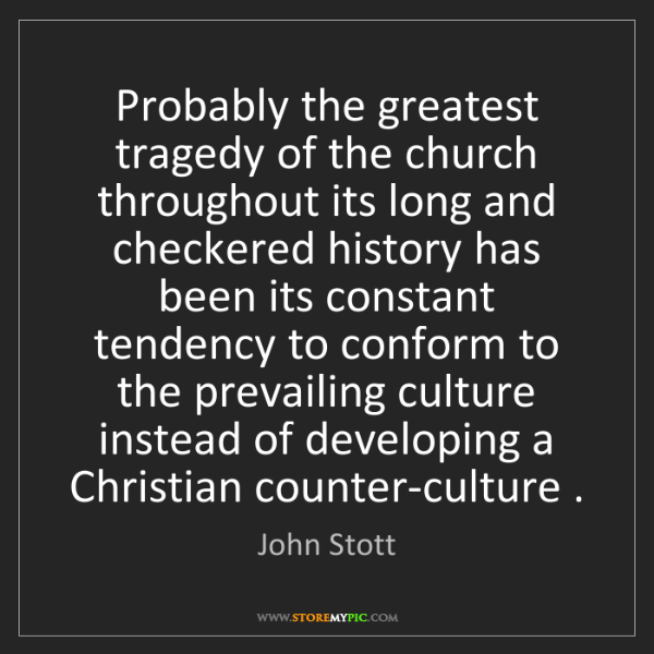 John Stott: Probably the greatest tragedy of the church throughout...