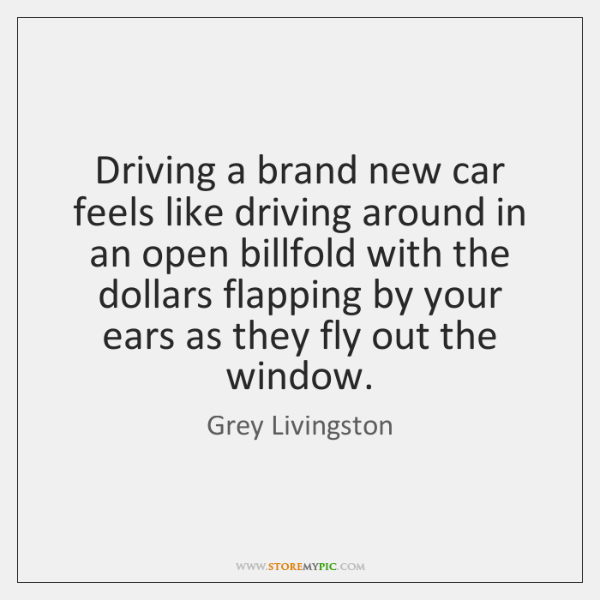Driving a brand new car feels like driving around in an open ...