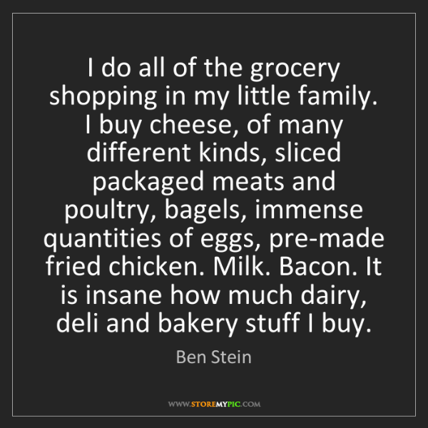 Ben Stein: I do all of the grocery shopping in my little family....