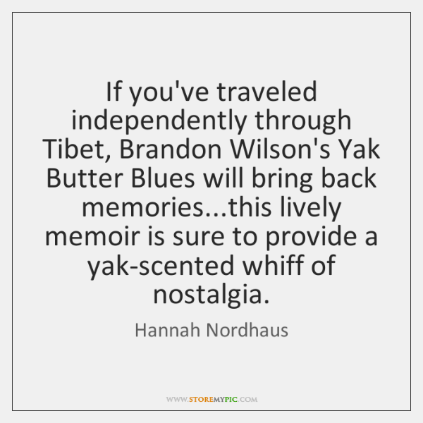 If you've traveled independently through Tibet, Brandon Wilson's Yak Butter Blues will ...