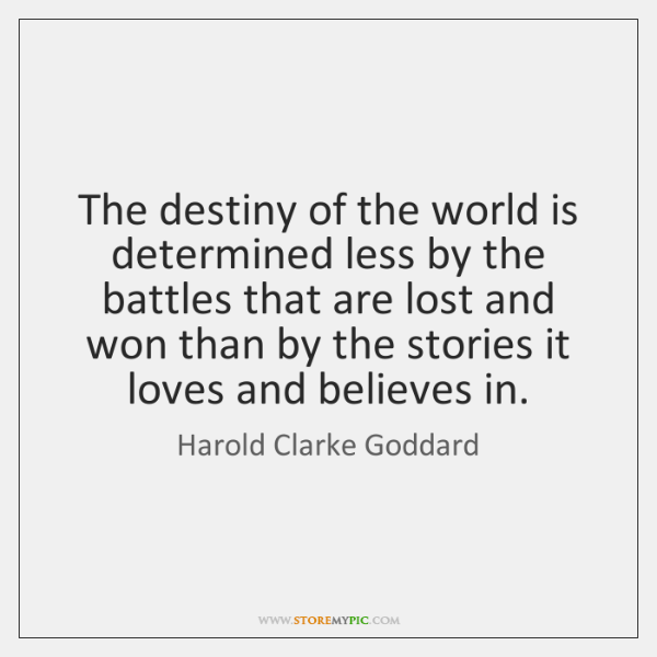 The destiny of the world is determined less by the battles that ...