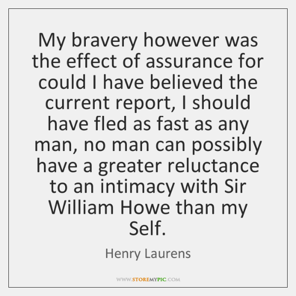 My bravery however was the effect of assurance for could I have ...