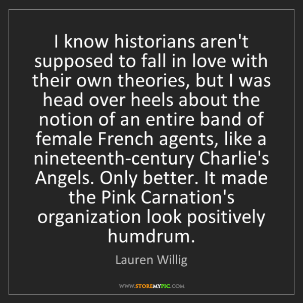 Lauren Willig: I know historians aren't supposed to fall in love with...