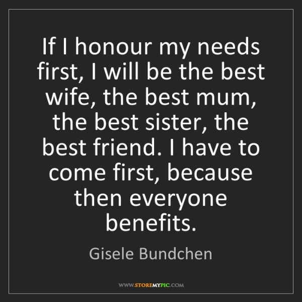 Gisele Bundchen: If I honour my needs first, I will be the best wife,...