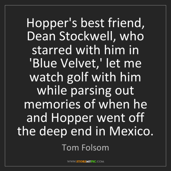 Tom Folsom: Hopper's best friend, Dean Stockwell, who starred with...