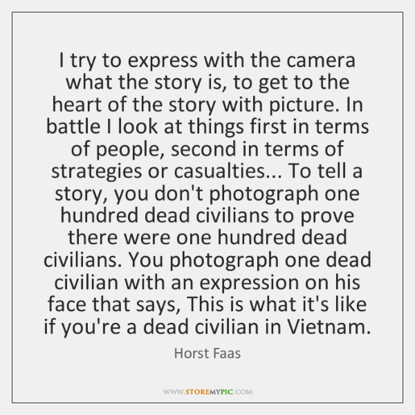 I try to express with the camera what the story is, to ...
