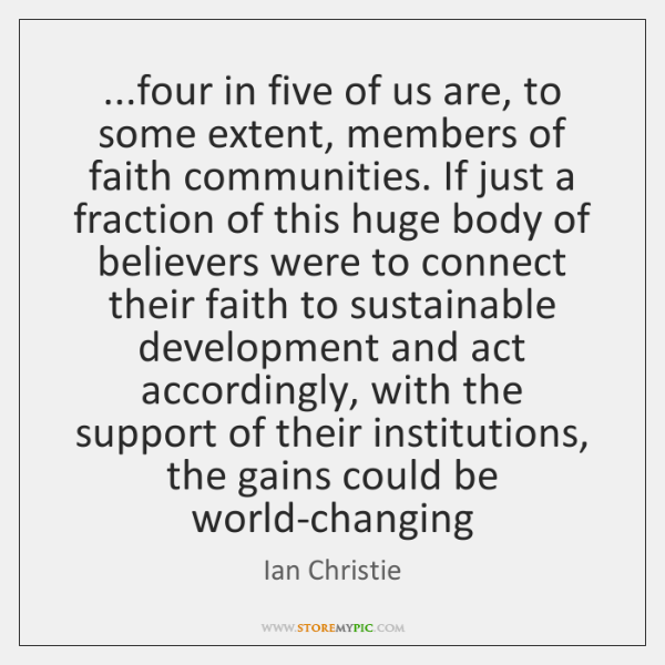 ...four in five of us are, to some extent, members of faith ...