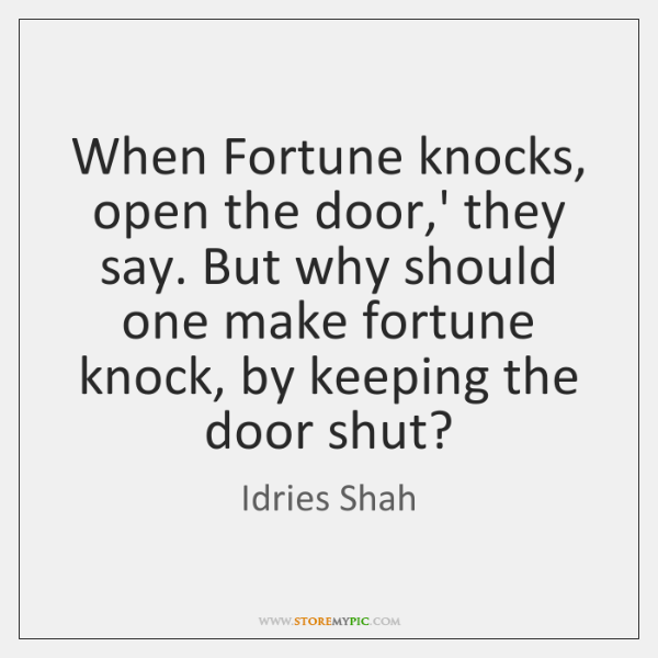 When Fortune knocks, open the door,' they say. But why should ...