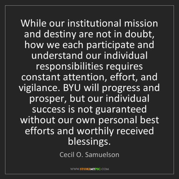 Cecil O. Samuelson: While our institutional mission and destiny are not in...