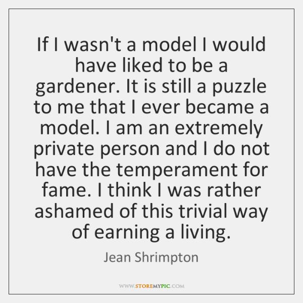 If I wasn't a model I would have liked to be a ...