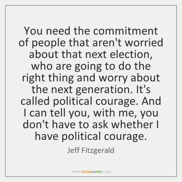 You need the commitment of people that aren't worried about that next ...