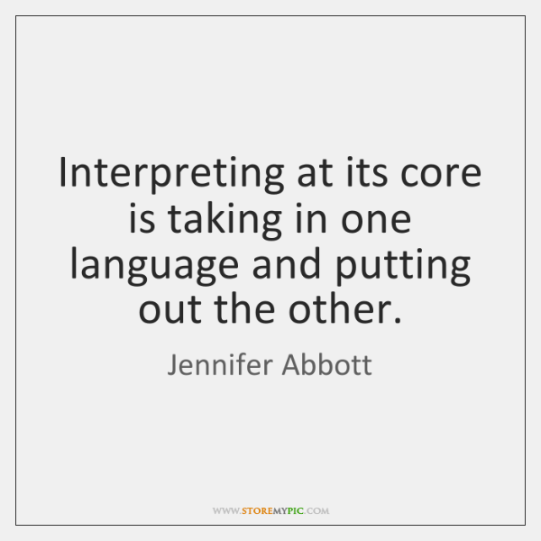 Interpreting at its core is taking in one language and putting out ...