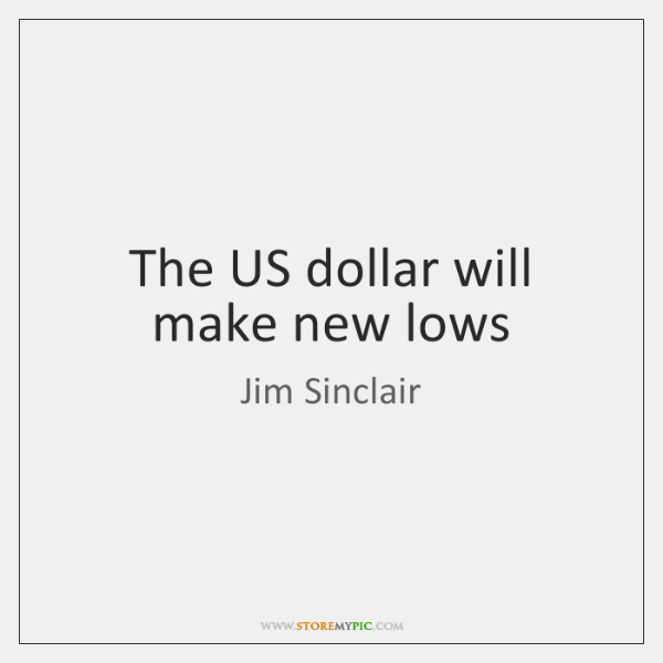 The US dollar will make new lows