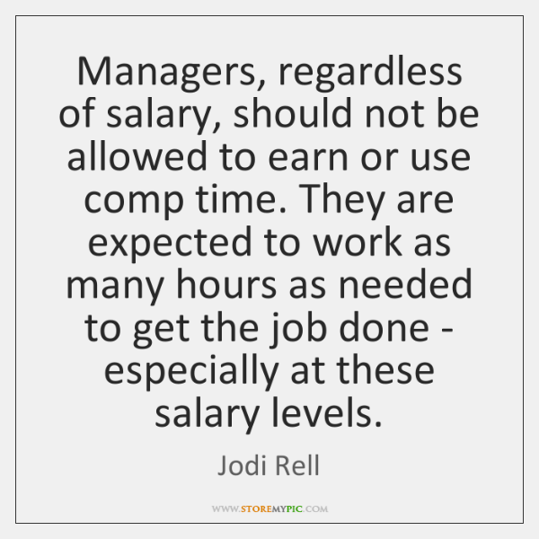 Managers, regardless of salary, should not be allowed to earn or use ...