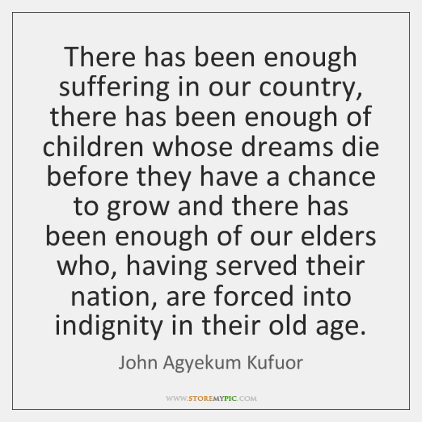 There has been enough suffering in our country, there has been enough ...