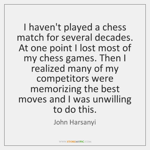 I haven't played a chess match for several decades. At one point ...