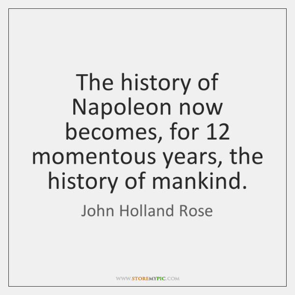 The history of Napoleon now becomes, for 12 momentous years, the history of ...
