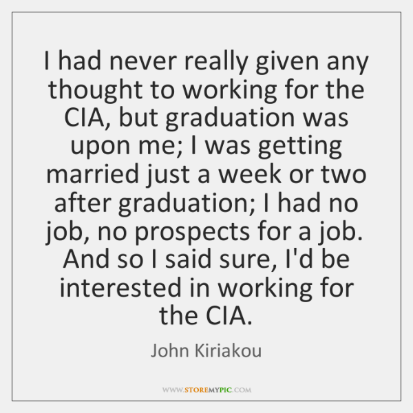 I had never really given any thought to working for the CIA, ...