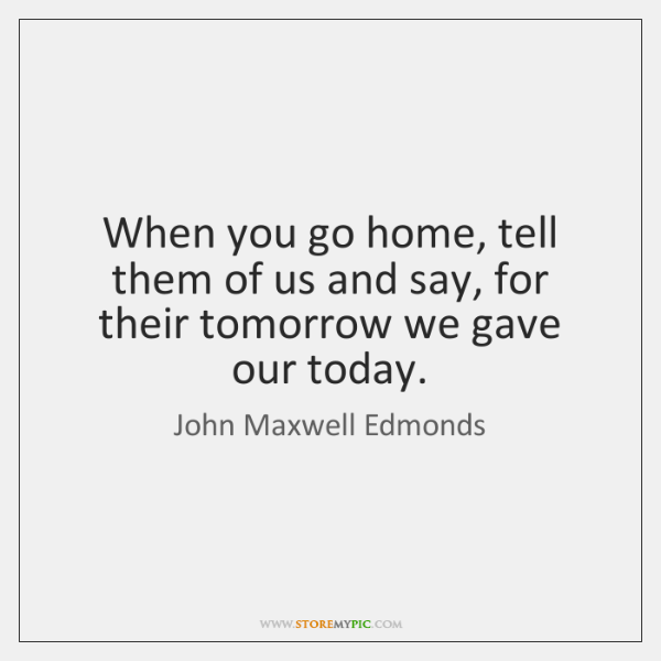 When you go home, tell them of us and say, for their ...