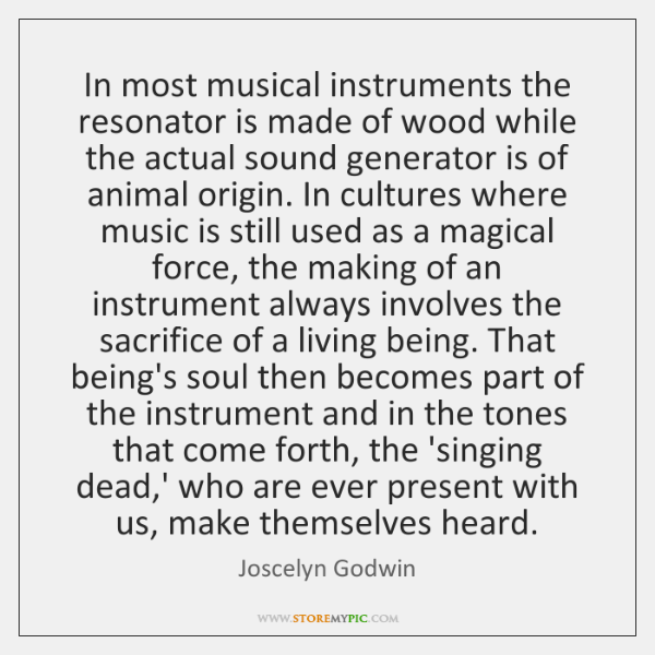 In most musical instruments the resonator is made of wood while the ...