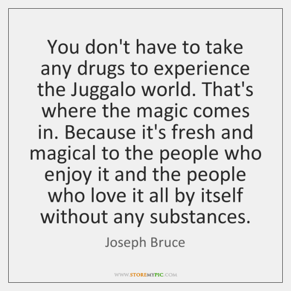 You don't have to take any drugs to experience the Juggalo world. ...
